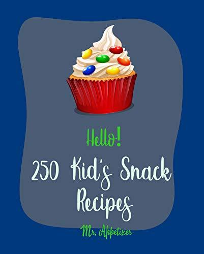 Hello! 250 Kid's Snack Recipes: Best Kid's Snack Cookbook Ever For Beginners [Kid Popsicle Recipe, Kids Halloween Cookbook, Kid Italian Book, Potato Chip ... Nut Free Dessert Cookbooks] [Book 1]