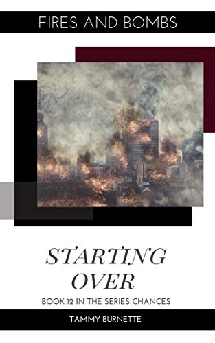 Starting Over: Fires and Bombs (Chances Book 12)