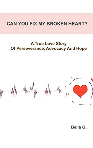 CAN YOU FIX MY BROKEN HEART?: A True Love Story Of Perseverance, Advocacy, And Hope