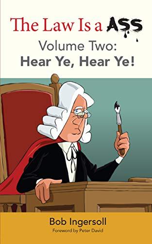 The Law Is a Ass: Hear Ye, Hear Ye! [Volume Two]