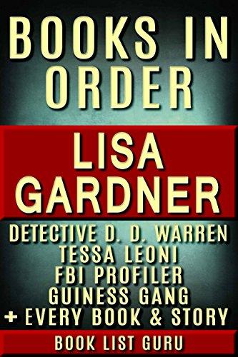 Lisa Gardner Books in Order: DD Warren series, DD Warren short stories, FBI Profiler books, FBI Profiler short stories, Tessa Leoni books, short stories, ... & a biography. (Series Order Book 38)
