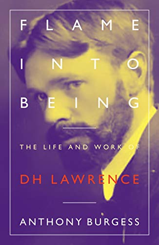 Flame into Being: The Life and Work of D H Lawrence