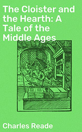 The Cloister and the Hearth: A Tale of the Middle Ages
