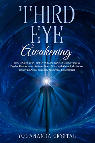 Third Eye Awakening: How to Open Your Third Eye Chakra, Develop Clairvoyance & Psychic Development. Activate Pineal Gland with Guided Meditation: Observing ... & Spiritual Enlightement (Chakras Book 1)