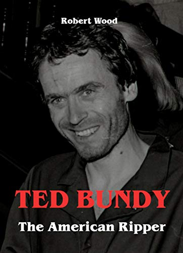 Ted Bundy - The American Ripper