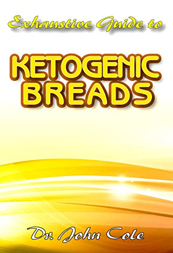 Exhaustive Guide To Ketogenic Breads: The Perfect Cookbook for Low Carb Breads to improve your health, lose weight fast and promote healthy living!