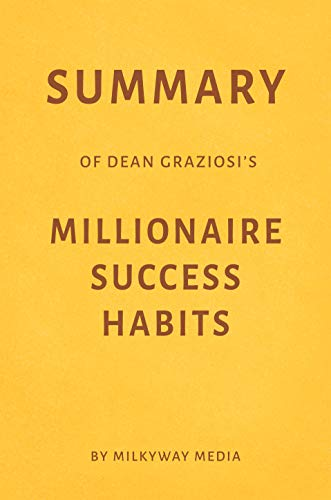 Summary of Dean Graziosi's Millionaire Success Habits by Milkyway Media