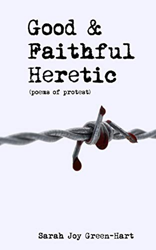 Good & Faithful Heretic: Poems of Protest
