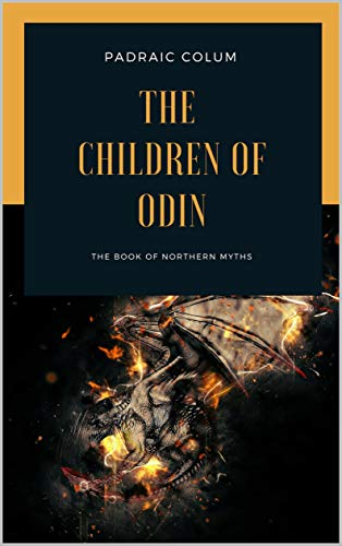 The Children of Odin The Book of Northern Myths by Padraic Colum