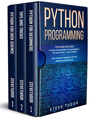 Python Programming: This Book Includes: Python Programming For Beginners + Tips And Tricks + Data Science Learn Computer Languages in One Day Effectively (#2020 Version)