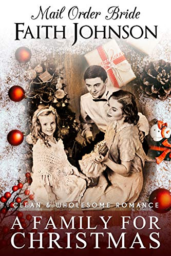 Mail Order Bride: A Family for Christmas: Clean and Wholesome Western Historical Romance