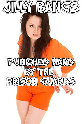 Punished hard by the prison guards