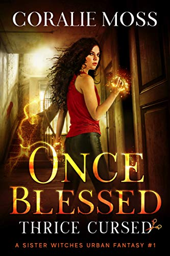 Once Blessed, Thrice Cursed: A Sister Witches Urban Fantasy #1