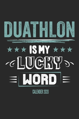 Duathlon Is My Lucky Word Calender 2020: Funny Cool Duathlon Calender 2020 Monthly & Weekly Planner - 6x9 - 128 Pages - Cute Gift For Duathletes