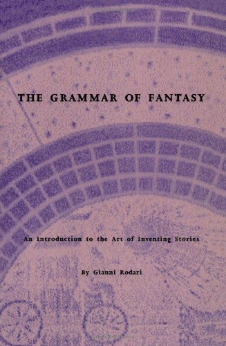 The Grammar of Fantasy: An Introduction to the Art of Inventing Stories