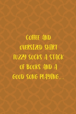 Coffee And Oversized Shirt Fuzzy Socks A Stack Of Books And A Good Song Playing...: Notebook Journal Composition Blank Lined Diary Notepad 120 Pages Paperback Orange Texture Fuzzy