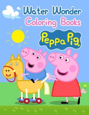 """Water Wonder Coloring Books Peppa Pig: Water Wonder Coloring Books Peppa Pig, Peppa Pig Coloring Book, Peppa Pig Coloring Books For Kids Ages 2-4. 25 Pages - 8.5"""" x 11"""""""