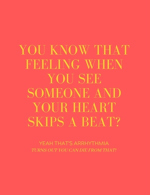 You Know That Feeling When You See Someone and Your Heart Skips a Beat? Yeah That's Arrhythmia Turns Out You Can Die from That!