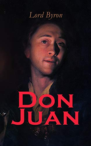 Don Juan: Including The Life of Lord Byron