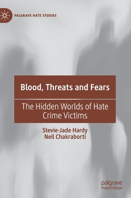Blood, Threats and Fears: The Hidden Worlds of Hate Crime Victims