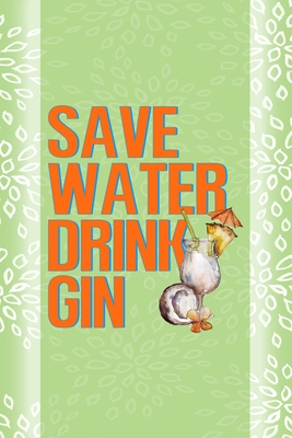 Save Water Drink Gin: Notebook Journal Composition Blank Lined Diary Notepad 120 Pages Paperback Green Texture Gin