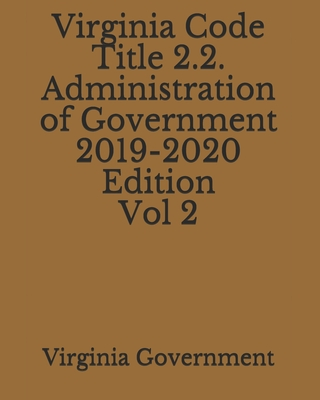 Virginia Code Title 2.2. Administration of Government 2019-2020 Edition Vol 2