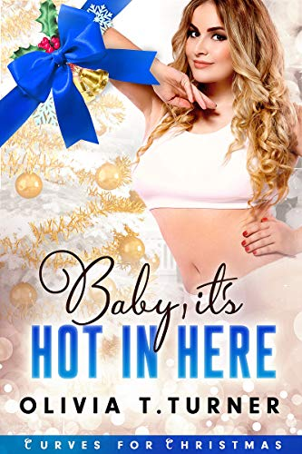 Baby, It's Hot in Here (Curves for Christmas, #3)