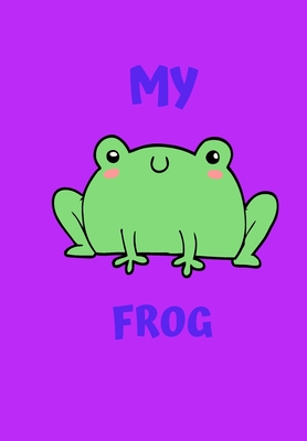My Frog: A Childrens Notebook Done in a Flash Card Style So While Your Children Learn to Draw and Write They Also Can Learn to Read.