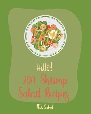 Hello! 200 Shrimp Salad Recipes: Best Shrimp Salad Cookbook Ever For Beginners [Book 1]