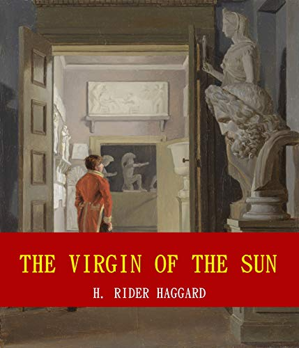 The Virgin of the Sun (Unabridged Content) (Famous Classic Author's Work) (ANNOTATED)