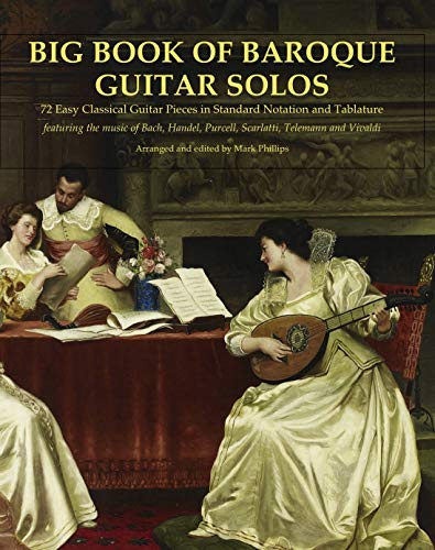 Big Book of Baroque Guitar Solos: 72 Easy Classical Guitar Pieces in Standard Notation and Tablature, Featuring the Music of Bach, Handel, Purcell, Telemann and Vivaldi
