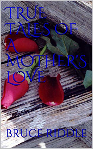 TRUE TALES OF A MOTHER'S LOVE (RAMBLINGS OF A NORTHERN GYPSY Book 2)