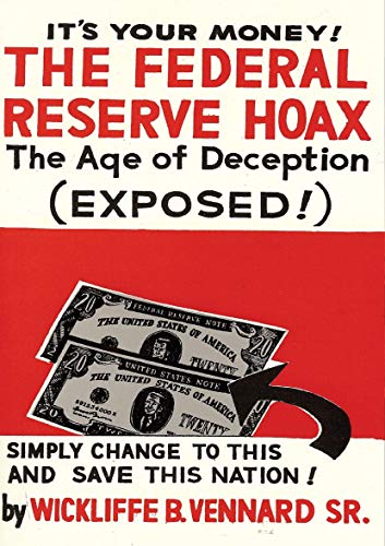The Federal Reserve Hoax (formerly The Federal Reserve Corporation): The Age of Deception