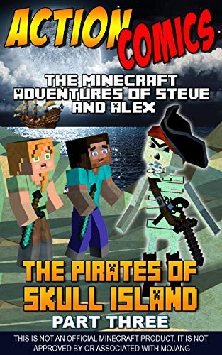 Action Comics: The Minecraft Adventures of Steve and Alex: The Pirates of Skull Island – Part Three (Minecraft Steve and Alex Adventures Book 40)