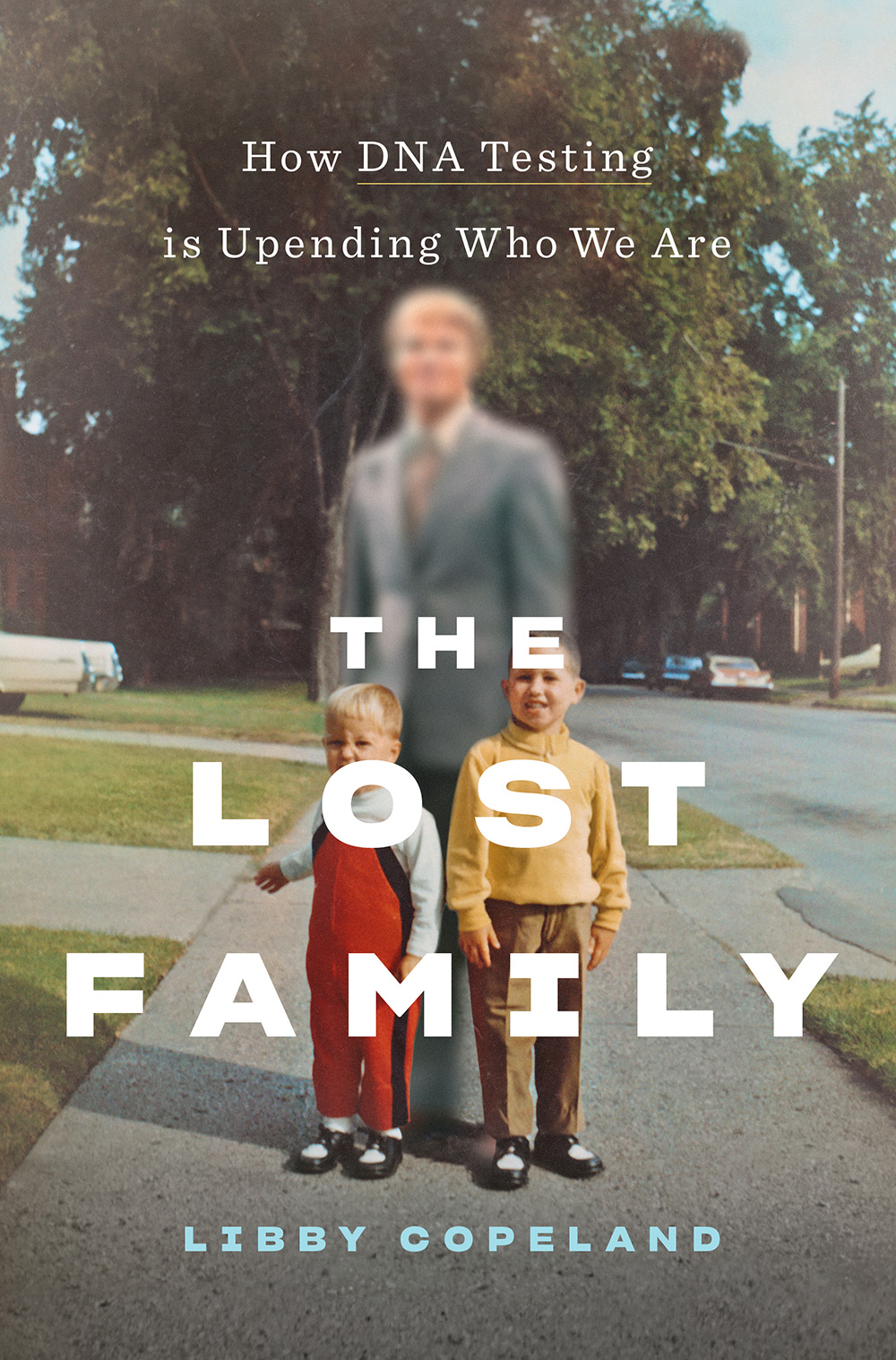 The Lost Family: How DNA Testing Is Uncovering Secrets, Reuniting Relatives, and Upending Who We Are