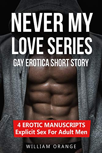 Never My Love - Gay Erotica Short Story: 4 EROTIC Books in 1 - Explicit Sex For Adult Men