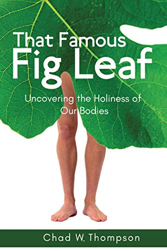 That Famous Fig Leaf: Uncovering the Holiness of Our Bodies