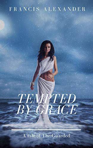 Tempted by Grace (A Tale of the Guarded Book 1)