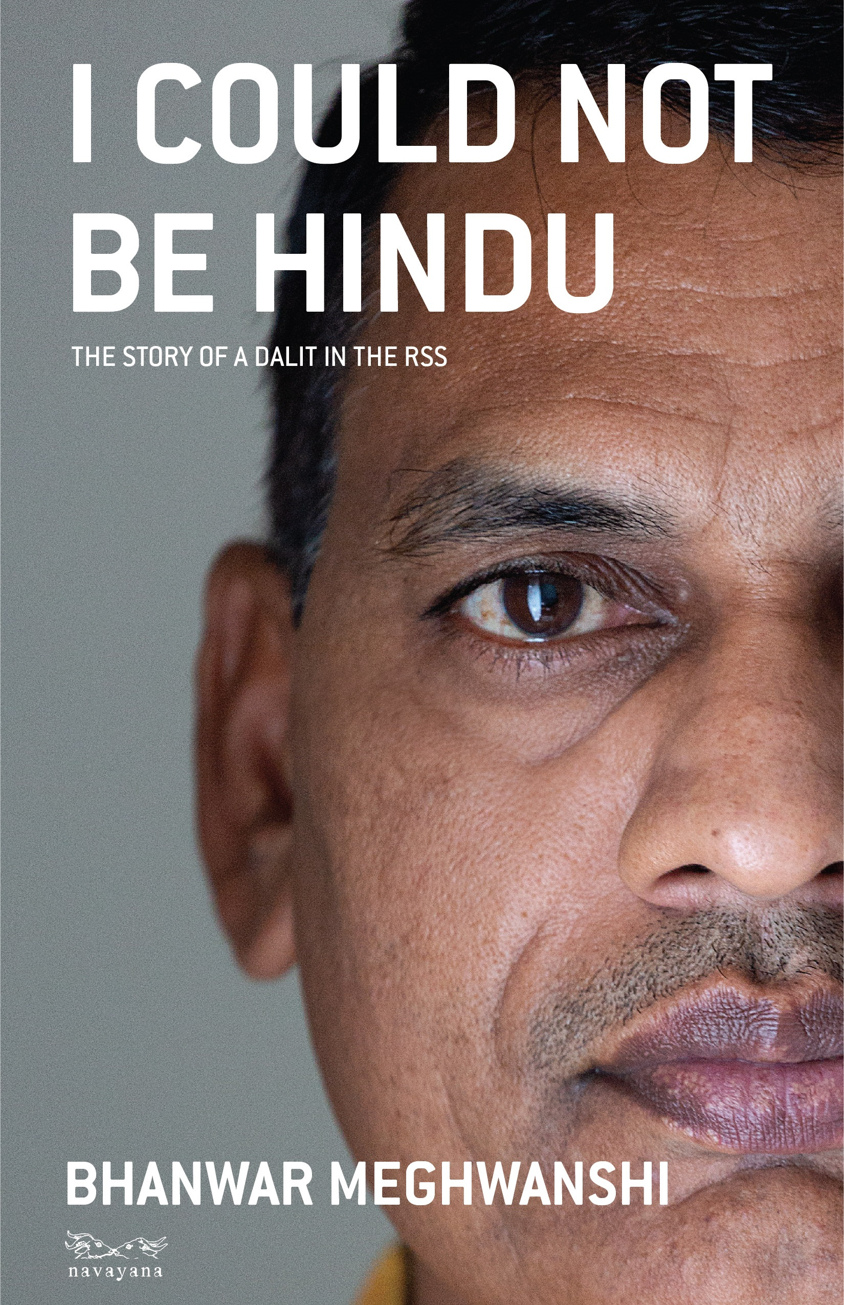 I Could Not Be Hindu : The Story of a Dalit in the RSS