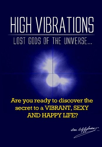 High Vibrations: Lost Gods of the Universe...