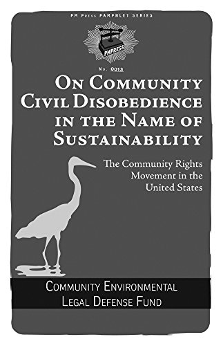 On Community Civil Disobedience in the Name of Sustainability: The Community Rights Movement in the United States (PM Pamphlet Book 13)