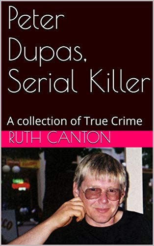Peter Dupas, Serial Killer: A collection of True Crime