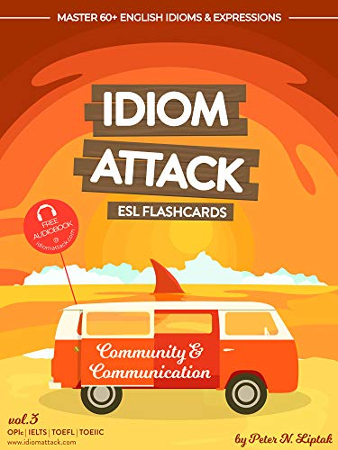 Idiom Attack: ESL Flashcards for Everyday Living vol. 3: Community & Communication: ~ Getting to know the Natives... Master 60+ English Idioms & Expressions for OPIc, IELTS, TOEFL, TOEFL
