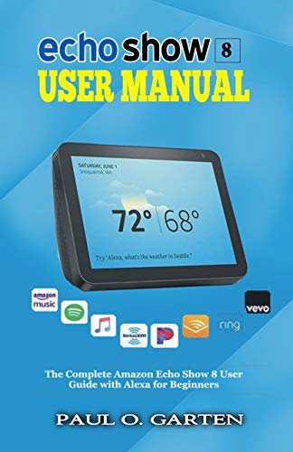 Echo Show 8 Manual: The Complete Amazon Echo Show 8 User Guide with Alexa for Beginners | Learn Advanced Tips, Tricks, Skills, and Commands | Download FREE eBook inside (Amazon Alexa Books 4)