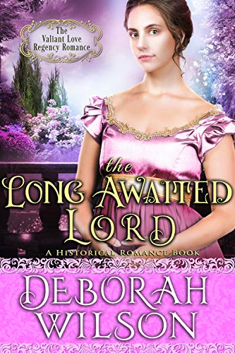 The Long Awaited Lord (The Valiant Love Regency Romance) (A Historical Romance Book)