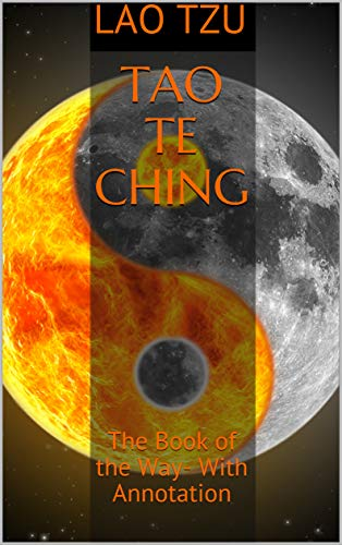 Tao Te Ching: The Book of the Way- With Annotation