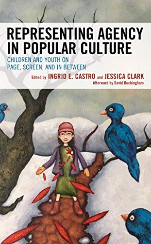 Representing Agency in Popular Culture: Children and Youth on Page, Screen, and In Between