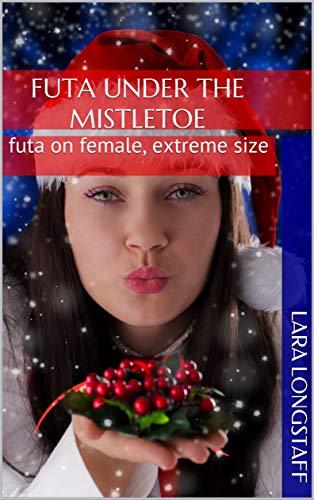 Futa Under the Mistletoe: futa on female, extreme size