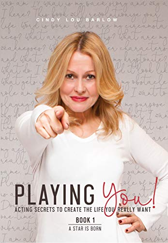 Playing You! A Star Is Born, Book 1: ACTING SECRETS TO CREATE THE LIFE YOU REALLY WANT
