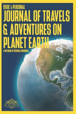 CECIL's Personal Journal of Travels & Adventures on Planet Earth - A Notebook of Personal Memories: 150 Page Custom Travel Journal . Dotted Grid pages. Inspirational Quotations . Colour Softcover design. 6x9in .